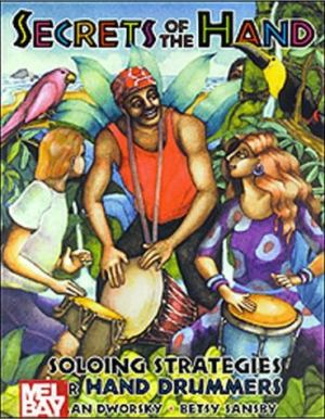 Alan Dworsky & Betsy Sansby - Secrets of the Hand - Soloing Strategies for Hand Drummers