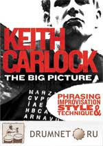 Keith Carlock The Big Picture: Phrasing, Improvisation, Style and Technique